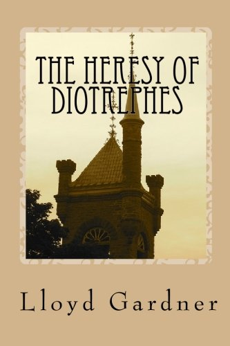 The Heresy of Diotrephes: An expose of the one-man form of leadership in the church (1449906192) by Lloyd Gardner