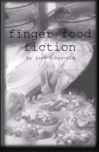 finger food fiction: josh schesvold