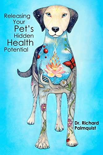9781449908447: Releasing Your Pet's Hidden Health Potential