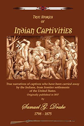 Indian Captivities: Drake, Samuel G.;