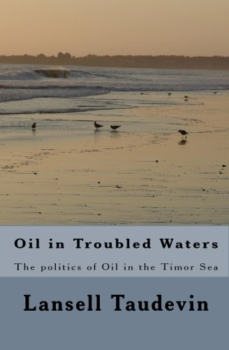 9781449909369: Oil in Troubled Waters: The politics of Oil in the Timor Sea