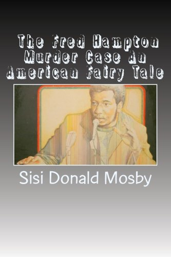 The Fred Hampton Murder Case An American Fairy Tale: Mosby, Sisi Donald