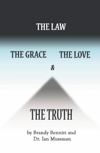 The Law, The Grace, The Love, & The Truth: Bennitt, Brandy; Mussman, Ian