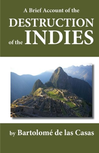 a short account of the destruction View the destruction of the west indies from core 400 at new york university a short account of the destruction of the indies bartoleme de las cases - ecomienda system: a legal system that was.