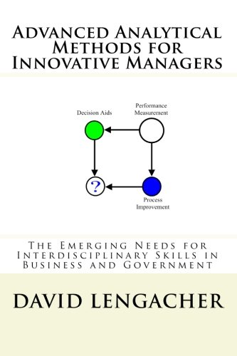 9781449912352: Advanced Analytical Methods for Innovative Managers: The Emerging Needs of Interdisciplinary Skills in Business and Government