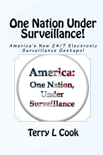 One Nation Under Surveillance!: America's New 24/7 Electronic Surveillance Gestapo! (1449913253) by Cook, Terry L