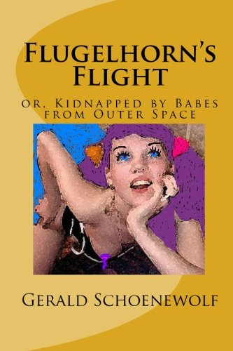 9781449913571: Flugelhorn's Flight: or, Kidnapped by Babes from Outer Space