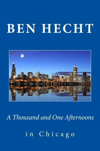 A Thousand and One Afternoons in Chicago: Hecht, Ben