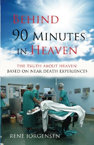 9781449914691: Behind 90 Minutes in Heaven: The Truth about Heaven based on Near Death Experiences