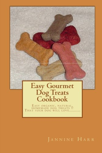9781449918934: Easy Gourmet Dog Treats Cookbook: Easy Dog Treats That Your Dog Will Love !
