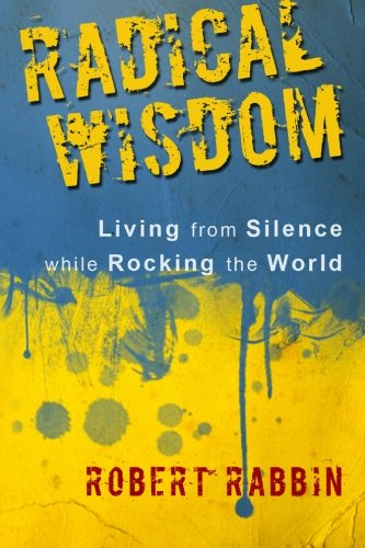 9781449920142: Radical Wisdom: Living from Silence while Rocking the World
