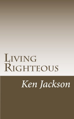 Living Righteous: A Lesson from God: Ken Jackson