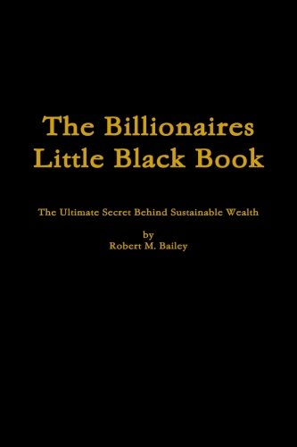 9781449922467: The Billionaires Little Black Book: The Ultimate Secret Behind Sustainable Wealth