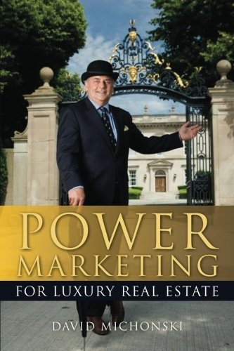 Power Marketing for Luxury Real Estate: David Michonski