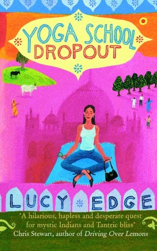 9781449927530: Yoga School Dropout: A Hilarious, Hapless and Desperate Quest for Mystic Indians and Tantric Bliss