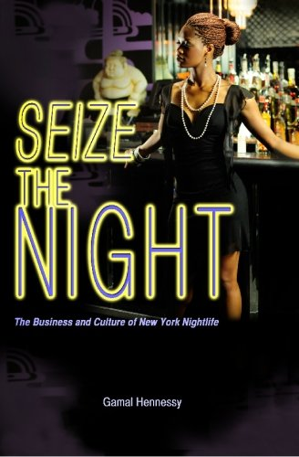 Seize the Night: The Business and Culture of New York Nightlife: Gamal Hennessy