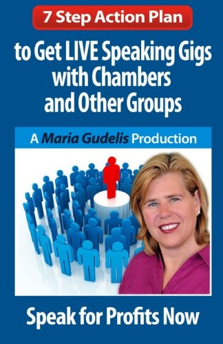 9781449942861: 7 Step Action Plan: Get LIVE Speaking Gigs with Chambers and Other Groups