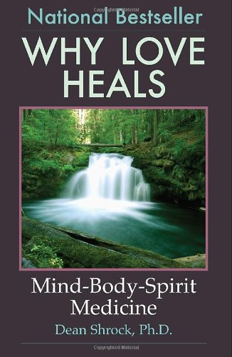 9781449946487: Why Love Heals: Mind-Body-Spirit Medicine