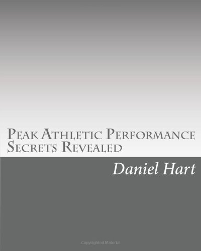 9781449948412: Peak Athletic Performance Secrets Revealed: How to Become an Ace Athlete in Your Favorite Sport
