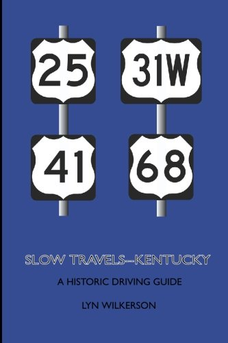 Slow Travels-Kentucky: A Historic Driving Guide: Lyn Wilkerson