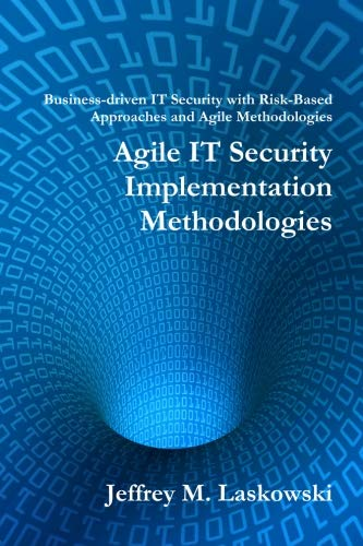 9781449949877: Agile IT Security Implementation Methodologies: Business-driven IT Security with Risk-Based Approaches and Agile Methodologies