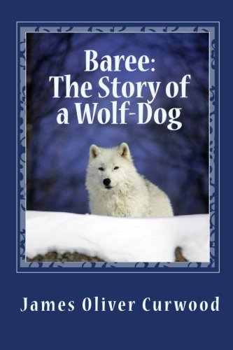 Baree: The Story of a Wolf-Dog (144995054X) by James Oliver Curwood