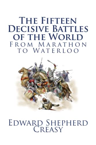 9781449951238: The Fifteen Decisive Battles of the World: From Marathon to Waterloo