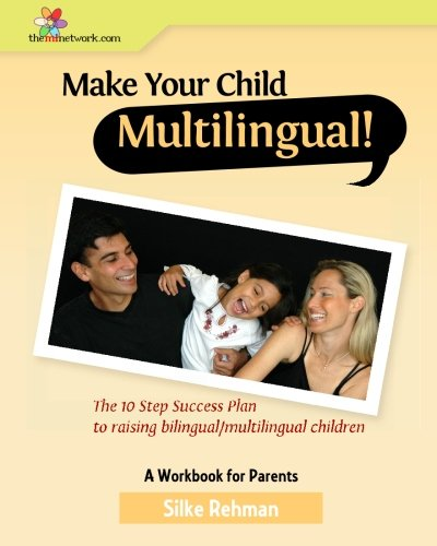9781449953638: Make Your Child Multilingual!: The 10 Step Success Plan to Raising Bilingual / Multilingual Children