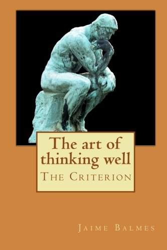 9781449957001: The art of thinking well: Thinking well is a means of knowing the truth