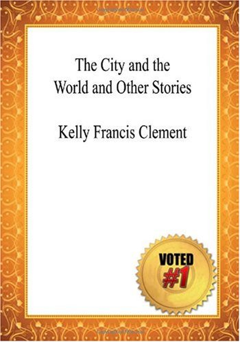 9781449957865: The City and the World and Other Stories - Kelly Francis Clement