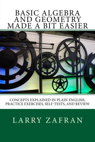 9781449958534: Basic Algebra and Geometry Made a Bit Easier: Concepts Explained In Plain English, Practice Exercises, Self-Tests, and Review
