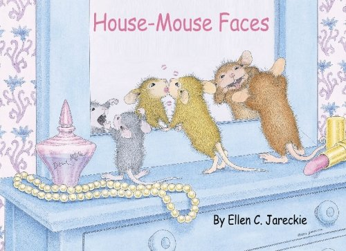 House-Mouse Faces: featuring the gang of mice: Ellen C Jareckie