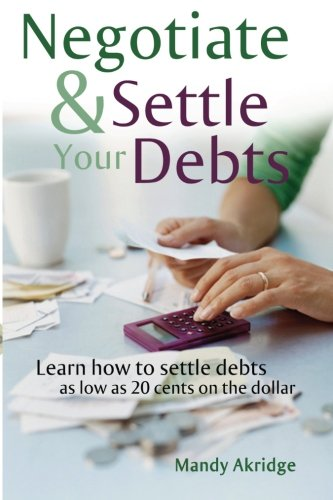 9781449961503: Negotiate and Settle Your Debts: A Debt Settlement Strategy