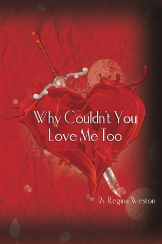Why Couldnt You Love Me Too: Regina Weston
