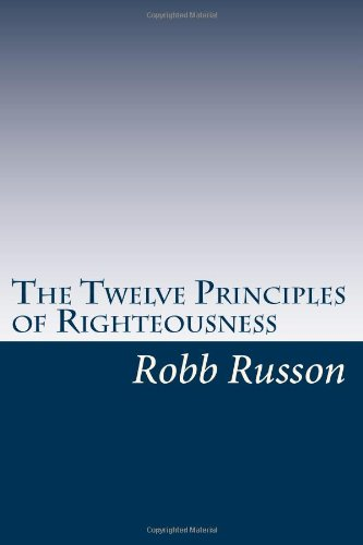 9781449963484: The Twelve Principles of Righteousness