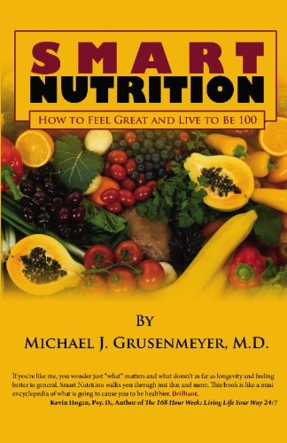 9781449965440: Smart Nutrition: How to Feel Great and Live to Be 100