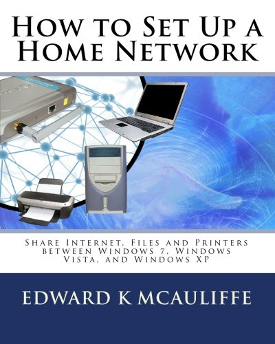 9781449966041: How to Set Up a Home Network: Share Internet, Files and Printers Between Windows 7, Windows Vista, and Windows XP