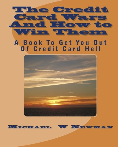 9781449966362: The Credit Card Wars And How to Win Them: A Book Designed to Get You Out Of Credit Card Hell