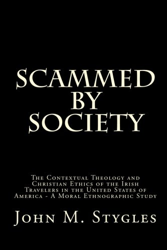 Scammed By Society: The Contextual Theology and Christian Ethics of the Irish Travelers in the ...