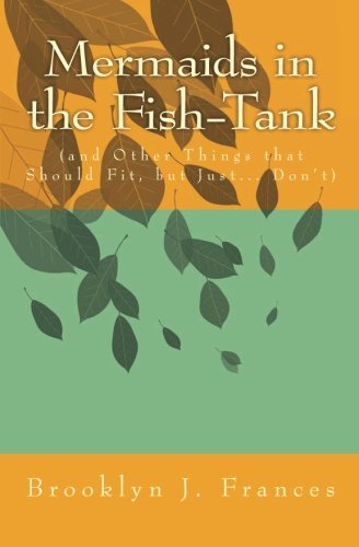 9781449967666: Mermaids in the Fish-Tank: (and Other Things that Should Fit, but Just... Don't)