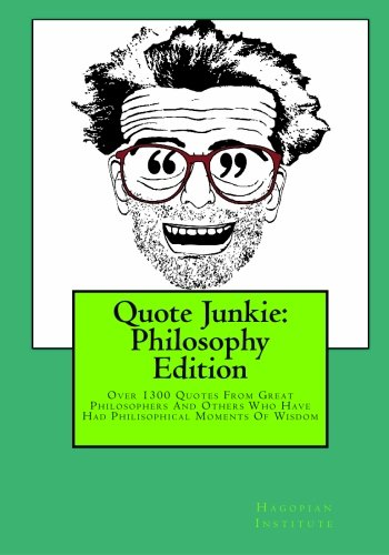 9781449968472: Quote Junkie:  Philosophy Edition: Over 1300 Quotes From Great Philosophers And Others Who Have Had Philisophical Moments Of Wisdom