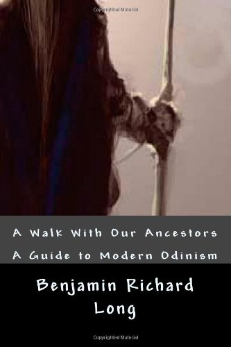 9781449969653: A Walk With Our Ancestors: A Guide to Modern Odinism: Volume 1
