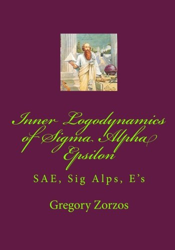 9781449969684: Inner Logodynamics of Sigma Alpha Epsilon: SAE, Sig Alps, E's