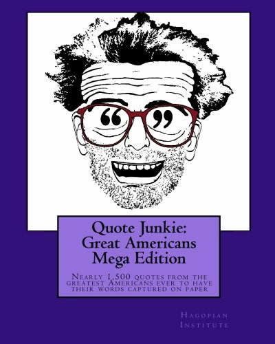 9781449970208: Quote Junkie: Great Americans Mega Edition: Nearly 1,500 quotes from the greatest Americans ever to have their words captured on paper