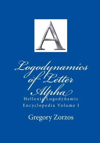 9781449973001: Logodynamics of Letter Alpha: Hellenic Logodynamic Encyclopedia Volume I: 1