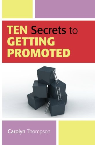 Ten Secrets to Getting Promoted: Carolyn Thompson