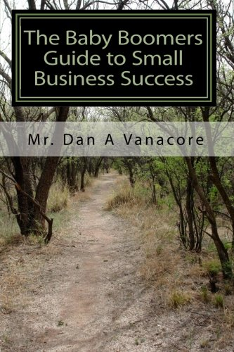 9781449974213: The Baby Boomers Guide to Small Business Success: Learn the 25