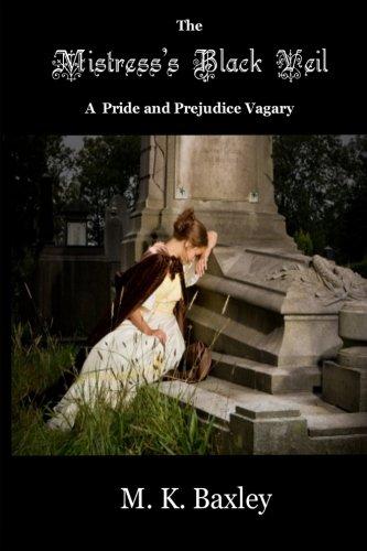 9781449974763: The Mistress's Black Veil: A Pride and Prejudice Vagary