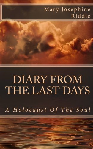 Diary From The Last Days: A Holocaust Of The Soul: Mary Josephine Riddle