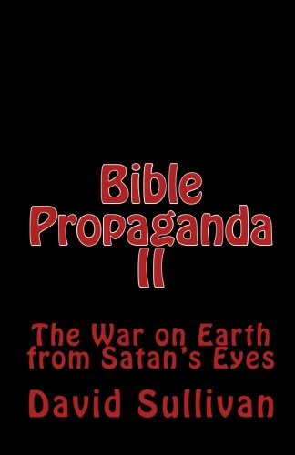 9781449979379: Bible Propaganda II: The War on Earth from Satan's Eyes